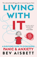 Living With It A Survivors Guide To Overcoming Panic And Anxiety Revised Edition