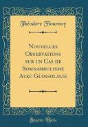 Nouvelles Observations sur un Cas de Somnambulisme Avec Glossolalie  Classic Reprint