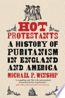 Hot Protestants: A History of Puritanism in England and America Book Cover