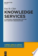 Knowledge services : a strategic framework for the 21st century organization