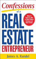 Confessions of a Real Estate Entrepreneur  What It Takes to Win in High Stakes Commercial Real Estate   What it Takes to Win in High Stakes Commercial Real Estate