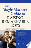 The Single Mother s Guide to Raising Remarkable Boys