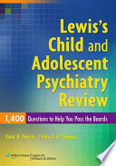 Lewis s Child and Adolescent Psychiatry Review