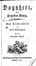Dagobert, der Franken König. Ein Trauerspiel in fünf Aufzügen