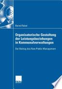 Organisatorische Gestaltung der Leistungsbeziehungen in Kommunalverwaltungen