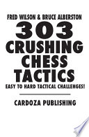 303 Crushing Chess Tactics : awesome tactic puzzles are not...