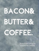 Bacon Butter Coffee Macros And Meal Tracking Log Ketogenic Diet Food Diary