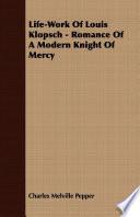 Life Work Of Louis Klopsch   Romance Of A Modern Knight Of Mercy