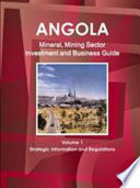 Angola Mineral  Mining Sector Investment and Business Guide Volume 1 Strategic Information and Regulations