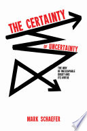 The Certainty Of Uncertainty : politics, in religion, in all...