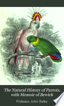 The Natural History Of Parrots With Memoir Of Bewick