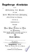 Augsburgs Geschichte von Erbauung der Stadt bis zum Tode Maximilian Josephs