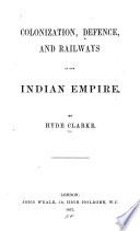Colonization  Defence  and Railways in Our Indian Empire