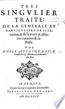 Tres singulier traité de la generale et particuliere preseruation,&de la vraye&asseurée curation de la peste