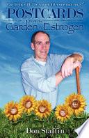 Postcards from the Garden of Estrogen