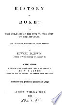 History of Rome  from the building of the city to the ruin of the Republic  by Edward Baldwin