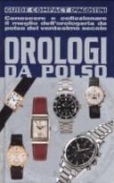 Orologi da polso  Conoscere e collezionare il meglio dell orologeria da polso del ventesimo secolo