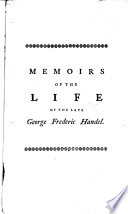 Memoirs Of The Life Of George Frederic Handel To Which Is Added A Catalogue Of His Works