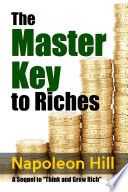 The Master Key to Riches   A Sequel to Think and Grow Rich