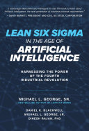 Lean Six Sigma In The Age Of Artificial Intelligence Harnessing The Power Of The Fourth Industrial Revolution