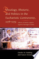Theology  Rhetoric  and Politics in the Eucharistic Controversy  1078 1079