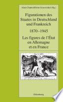 Figurationen des Staates in Deutschland und Frankreich 1870-1945. Les figures de l'État en Allemagne et en France In Deutschland Wie In Frankreich In Der