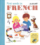 First Words In French : with this beautifully presented, interactive learning resource....