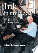 Ink in my Blood Norfolk And Suffolk Newspaper Industry Neil