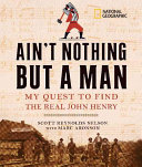Ain't Nothing But A Man : the real john henry, an...