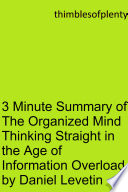 3 Minute Summary of The Organized Mind Thinking Straight in the Age of Information Overload by Daniel Levitin