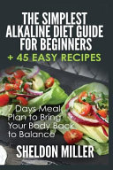 The Simplest Alkaline Diet Guide For Beginners 45 Easy Recipes