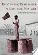 Re Viewing Resistance in Namibian History