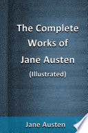The Complete Works of Jane Austen  Illustrated
