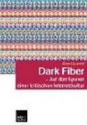 Dark fiber - auf den Spuren einer kritischen Internetkultur