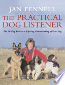 The Practical Dog Listener  The 30 Day Path to a Lifelong Understanding of Your Dog