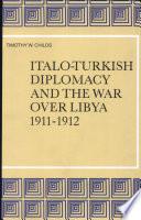 Italo Turkish Diplomacy and the War Over Libya