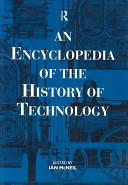 An Encyclopaedia Of The History Of Technology : twenty-two chapters by international experts covering...