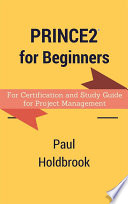 Prince2 for Beginners   For Certification and Study Guide for Project Management