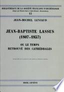 Jean-Baptiste Lassus, 1807-1857, ou, Le temps retrouvé des cathédrales