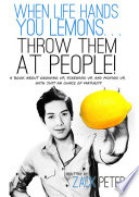 When Life Hands You Lemons      Throw Them At People