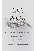 Life s Ratchet  How Molecular Machines Extract Order from Chaos