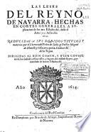 Las leyes del Reyno de Nauarra  hechas en Cortes Generales  a suplicaci  n de los tres Estados del  desde el a  o 1512 hasta el de 1612
