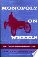 Monopoly on Wheels Henry Ford and the Selden Automobile Patent