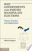 Why Governments and Parties Manipulate Elections Cannot Lose? This Book Documents The Widespread Use