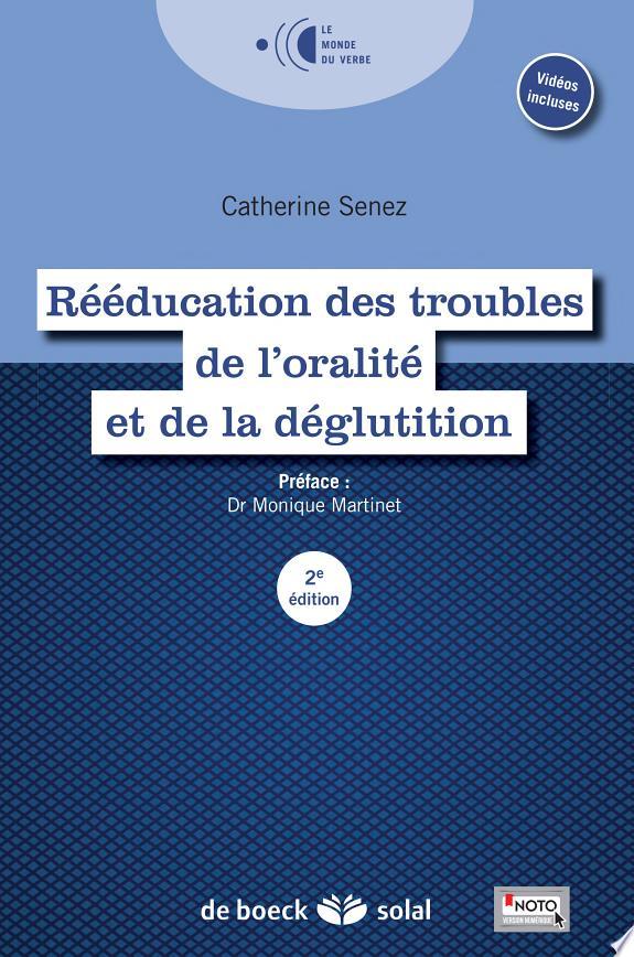 Rééducation des troubles de l'oralité et de la déglutition / Catherine Senez ; [préface du Docteur Monique Martinet].- Paris : De boeck-Solal , DL 2015