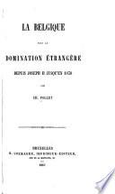 La Belgique Sous La Domination Trang Re Depuis Joseph Ii Jusqu En 1830