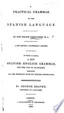A Practical Grammar Of The Spanish Language A New Edition Considerably Altered To Which Is Added A New Spanish English Grammar For The Use Of Spaniards By G Heaven Engl Span