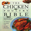 The Chicken And Poultry Bible : mankind's most basic foods: chicken. from the...