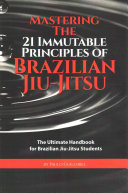 Mastering the 21 Immutable Principles of Brazilian Jiu Jitsu