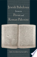 Jewish Babylonia between Persia and Roman Palestine